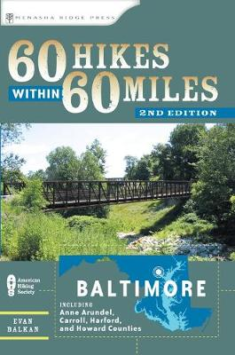 60 Hikes Within 60 Miles: Baltimore: Including Anne Arundel, Carroll, Harford, and Howard Counties (Paperback)