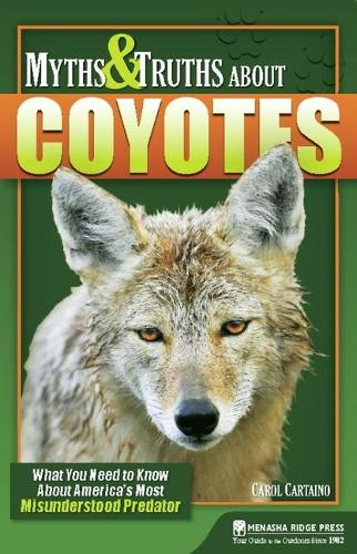 Myths and Truths About Coyotes: What You Need to Know About America's Most Misunderstood Predator (Paperback)