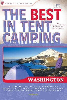 The Best in Tent Camping: Washington: A Guide for Car Campers Who Hate RVs, Concrete Slabs, and Loud Portable Stereos (Paperback)