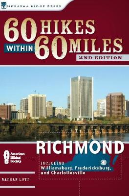 60 Hikes Within 60 Miles: Richmond: Including Petersburg, Williamsburg, and Fredericksburg (Paperback)