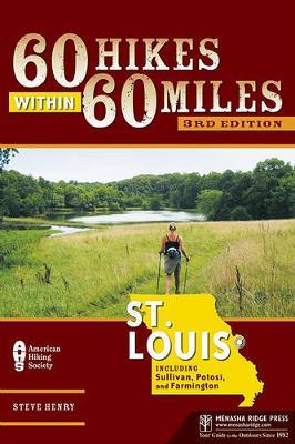 60 Hikes Within 60 Miles: St. Louis: Including Sullivan, Potosi, and Farmington (Paperback)