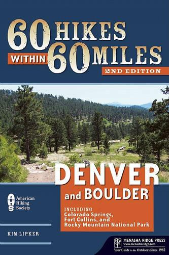 60 Hikes Within 60 Miles: Denver and Boulder: Including Colorado Springs, Fort Collins, and Rocky Mountain National Park (Paperback)