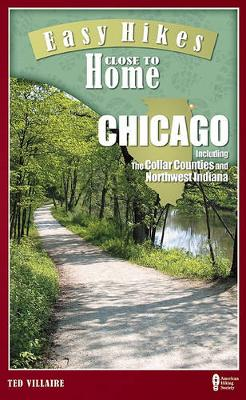 Easy Hikes Close to Home: Chicago: Including the Collar Counties and Northwest Indiana (Paperback)