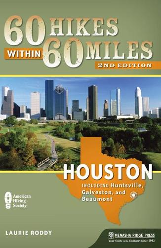 60 Hikes Within 60 Miles: Houston: Including Huntsville, Galveston, and Beaumont - 60 Hikes Within 60 Miles Houston: Including Hun... (Paperback)