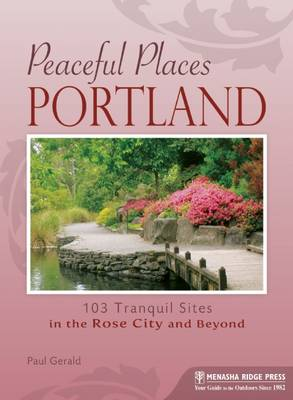 Peaceful Places: Portland: 103 Tranquil Sites in the Rose City and Beyond (Paperback)