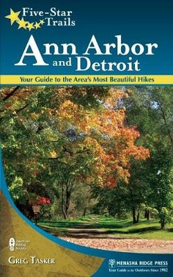 Five-Star Trails: Ann Arbor and Detroit: Your Guide to the Area's Most Beautiful Hikes (Paperback)