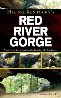 Hiking Kentucky's Red River Gorge: Your Definitive Guide to the Jewel of the Southeast (Paperback)