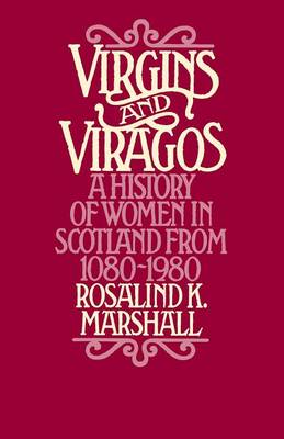 Virgins and Viragos: A History of Women in Scotland from 1080-1980 (Paperback)