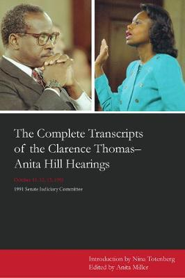 The Complete Transcripts of the Clarence Thomas-Anita Hill Hearings, October 11, 12, 13 1991 (Paperback)