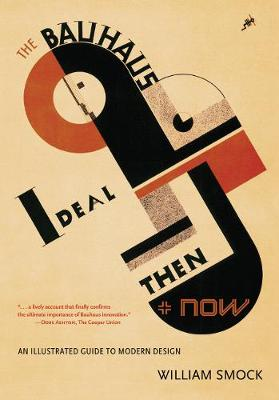 The Bauhaus Ideal Then and Now: An Illustrated Guide to Modern Design (Paperback)