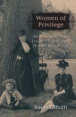 Women of Privilege: 100 Years of Love & Loss in a Family of the Hudson River Valley (Hardback)