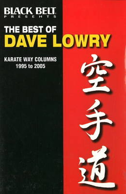 The Best of Dave Lowry: Karate Way Columns 1995 to 2005 (Paperback)