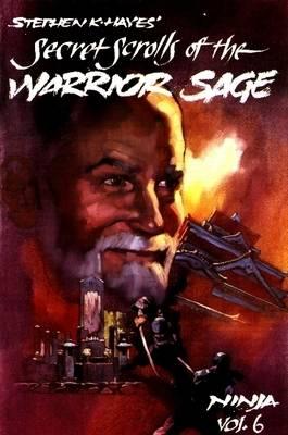 Ninja: Volume 6 - Secret Scrolls of the Warrior Sage (Paperback)