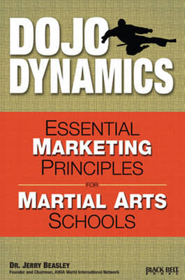 Dojo Dynamics: Essential Marketing Principles for Martial Arts Schools (Paperback)