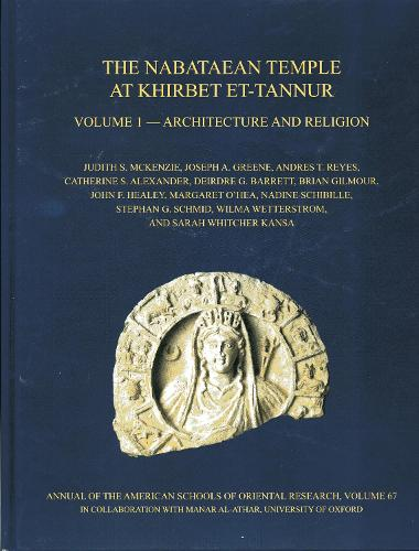 The Nabataean Temple at Khirbet et-Tannur, Jordan, Volume 1: Architecture and Religion. Final Report on Nelson Glueck's 1937 Excavation, AASOR 67 - Annual of ASOR (Hardback)