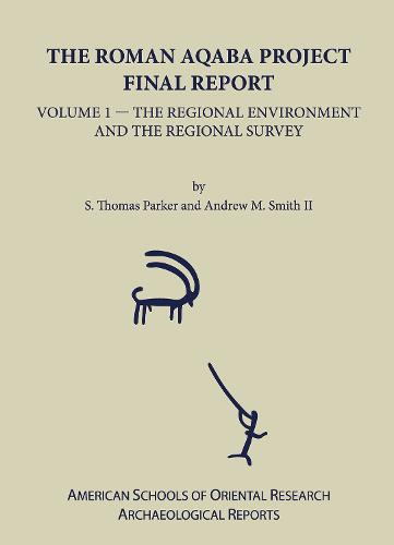 The The Roman Aqaba Project: The Roman Aqaba Project The Regional Environment and the Regional Survey Volume 1 - ASOR Archaeological Reports (Hardback)