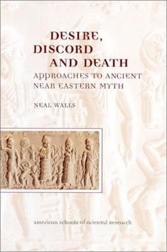 Desire, Discord and Death: Approaches to the Ancient near Eastern Myth (Hardback)