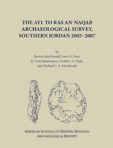 The Ayl to Ras an-Naqab Archaeological Survey, Southern Jordan 2005-2007 - ASOR Archaeological Reports (Hardback)