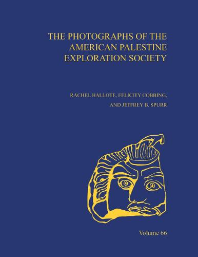The Photographs of the American Palestine Exploration Society: AASOR 66 - Annual of ASOR (Hardback)