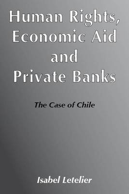 Human Rights, Economic Aid and Private Banks: The Case of Chile (Paperback)