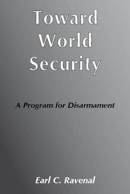 Toward World Security: A Program for Disarmament (Paperback)