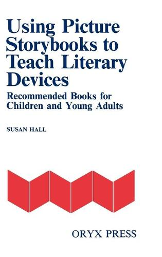 Using Picture Storybooks to Teach Literary Devices: Recommended Books for Children and Young Adults (Paperback)