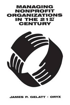 Managing Nonprofit Organizations in the 21st Century (Paperback)