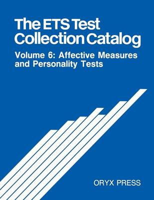 The ETS Test Collection Catalog: Volume 6: Affective Measures and Personality Tests (Paperback)