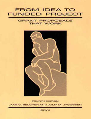 From Idea to Funded Project: Grant Proposals That Work (Paperback)