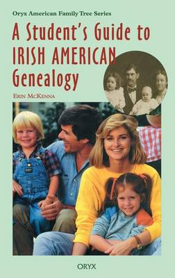 A Student's Guide To Irish American Genealogy - Oryx American Family Tree Series (Hardback)