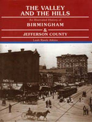 The Valley and the Hills: An Illustrated History of Birmingham and Jefferson County (Hardback)