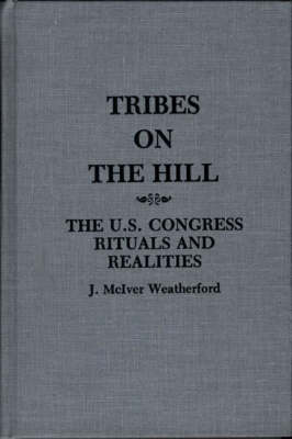 Tribes on the Hill: The U.S. Congress--Rituals and Realities, 2nd Edition (Hardback)