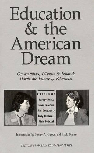 Education and the American Dream: Conservatives, Liberals and Radicals Debate the Future of Education - Critical Studies in Education & Culture (Paperback)