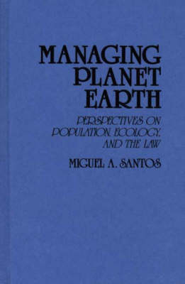 Managing Planet Earth: Perspectives on Population, Ecology, and the Law (Hardback)