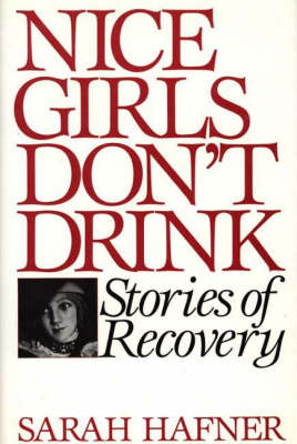 Nice Girls Don't Drink: Stories of Recovery (Hardback)