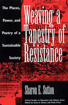 Weaving a Tapestry of Resistance: The Places, Power, and Poetry of a Sustainable Society (Paperback)