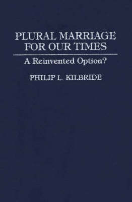 Plural Marriage for Our Times: A Reinvented Option? (Hardback)