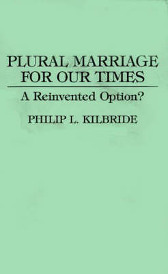 Plural Marriage for Our Times: A Reinvented Option? (Paperback)