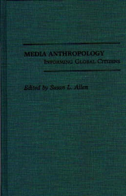 Media Anthropology: Informing Global Citizens (Hardback)