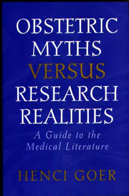 Obstetric Myths Versus Research Realities: A Guide to the Medical Literature (Paperback)