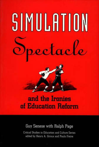 Simulation, Spectacle, and the Ironies of Education Reform (Paperback)