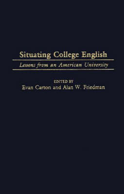 Situating College English: Lessons from an American University - Series in Language & Ideology (Hardback)