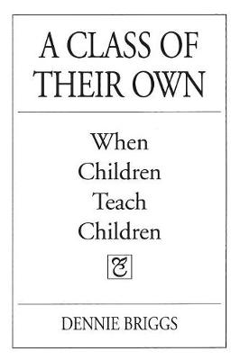 A Class of Their Own: When Children Teach Children (Paperback)