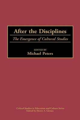 After the Disciplines: Disciplinarity, Culture and the Emerging Economy of Studies - Critical Studies in Education & Culture (Hardback)