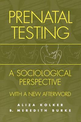 Prenatal Testing: A Sociological Perspective, with a new Afterword (Paperback)