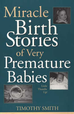 Miracle Birth Stories of Very Premature Babies: Little Thumbs Up! (Paperback)