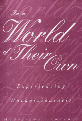 In a World of Their Own: Experiencing Unconsciousness (Paperback)