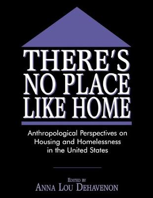 There's No Place Like Home: Anthropological Perspectives on Housing and Homelessness in the United States (Paperback)