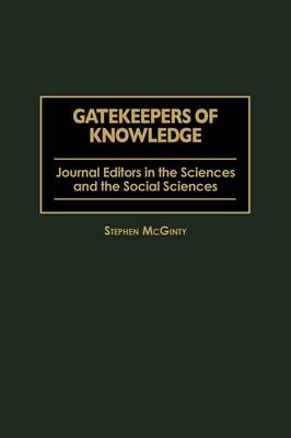 Gatekeepers of Knowledge: Journal Editors in the Sciences and the Social Sciences (Hardback)