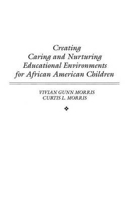 Creating Caring and Nurturing Educational Environments for African American Children (Hardback)